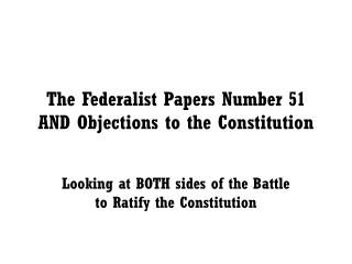 The Federalist Papers Number 51 AND Objections to the Constitution