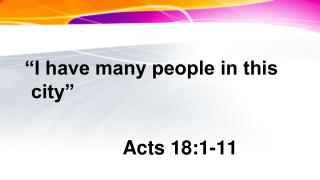 �I have many people in this city�                       Acts 18:1-11