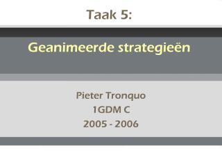 Taak 5:  Geanimeerde strategieën
