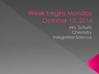 Week begins Monday October 13, 2014