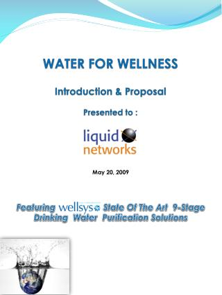 WATER FOR WELLNESS  Introduction & Proposal Presented to :