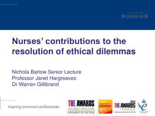 Nurses' contributions to the resolution of ethical dilemmas Nichola Barlow Senior Lecture