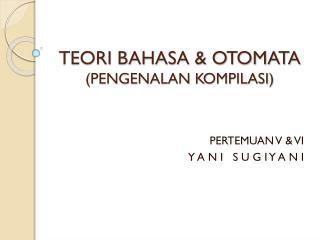 TEORI BAHASA & OTOMATA ( PENGENALAN KOMPILASI )