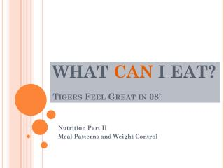WHAT  CAN  I EAT? Tigers Feel Great in 08'