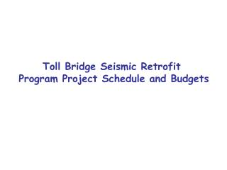 Toll Bridge Seismic Retrofit  Program Project Schedule and Budgets