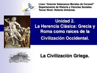 Unidad 2.  La Herencia Cl sica: Grecia y Roma como ra ces de la Civilizaci n Occidental.