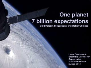 One planet  7 billion expectations Biodiversity ,  Biocapacity  and Better Choices