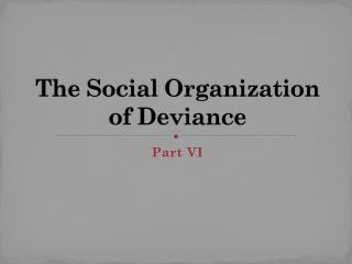 The Social Organization of Deviance