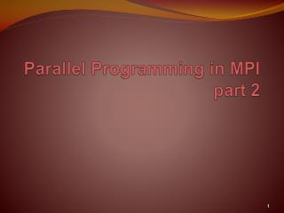 Parallel Programming in MPI part 2