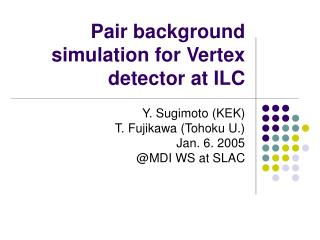 Pair background simulation for Vertex detector at ILC