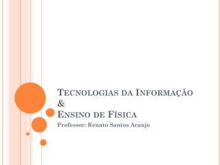 Tecnologias da Informação & Ensino de Física