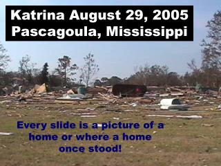 Katrina August 29, 2005 Pascagoula, Mississippi