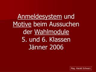 Anmeldesystem  und  Motive  beim Aussuchen der  Wahlmodule 5. und 6. Klassen  Jänner 2006