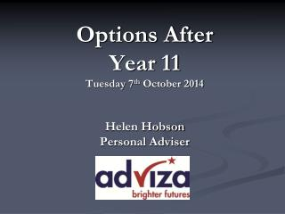Options After Year 11 Tuesday 7 th  October 2014 Helen Hobson Personal Adviser