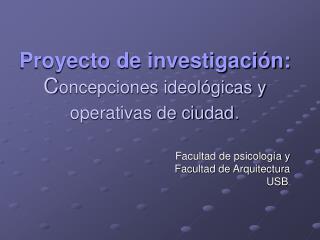 Proyecto de investigación: C oncepciones ideológicas y operativas de ciudad .
