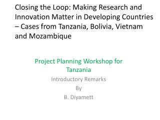 Project Planning Workshop for Tanzania  Introductory Remarks By B.  Diyamett