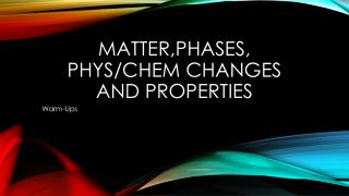 Matter,phases , Phys / chem  changes and properties