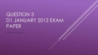 Question  3 D1  January  2012  exam paper