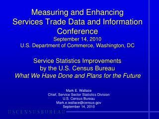 Mark E. Wallace Chief, Service Sector Statistics Division U.S. Census Bureau