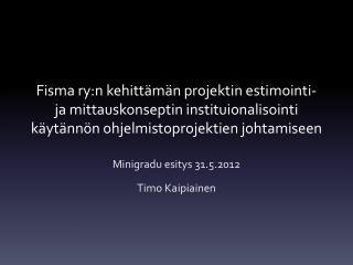 Minigradu esitys  31.5.2012 Timo Kaipiainen