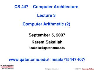 September 5, 2007 Karem Sakallah ksakalla@qatar.cmu qatar.cmu/~msakr/15447-f07/