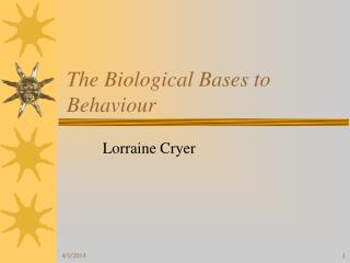 The Biological Bases to Behaviour