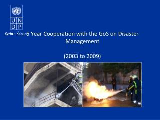 6 Year Cooperation with the GoS on Disaster Management   2003 to 2009
