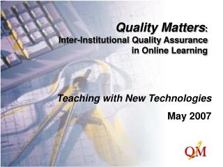 Quality Matters :  Inter-Institutional Quality Assurance  in Online Learning