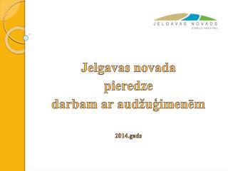 Jelgavas novada  pieredze  darbam ar aud�u?imen?m 2014.gads
