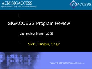 SIGACCESS Program Review Last review March, 2005