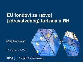 EU fondovi za  razvoj  (zdravstvenog)  turizma u RH