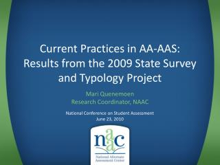 Current Practices in AA-AAS:  Results from the 2009 State Survey and Typology Project