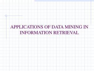 APPLICATIONS OF DATA MINING IN INFORMATION RETRIEVAL