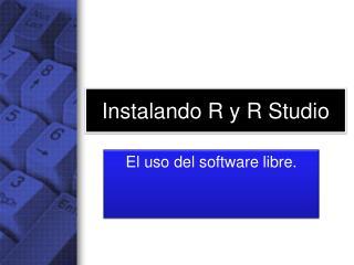 Instalando R y R Studio