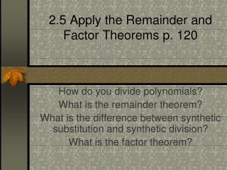2.5 Apply the Remainder and Factor Theorems p. 120