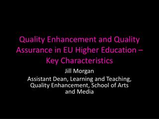 Quality Enhancement and Quality Assurance in EU Higher Education � Key Characteristics