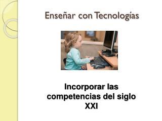 Enseñar con Tecnologías