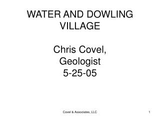 WATER AND DOWLING VILLAGE  Chris Covel, Geologist 5-25-05