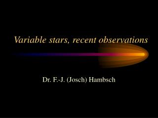 Variable stars, recent observations