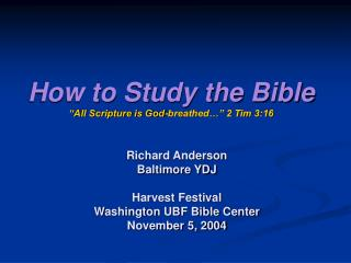 How to Study the Bible �All Scripture is God-breathed�� 2 Tim 3:16