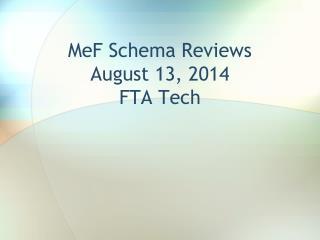 MeF Schema Reviews August 13, 2014 FTA Tech