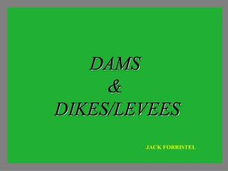 DAMS    DIKES