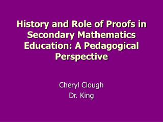 History and Role of Proofs in Secondary Mathematics Education: A Pedagogical Perspective