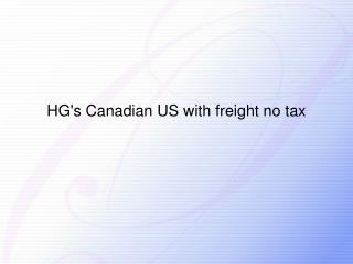 HG's Canadian US with freight no tax