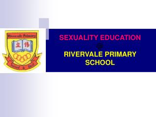 SEXUALITY EDUCATION  @  RIVERVALE PRIMARY SCHOOL