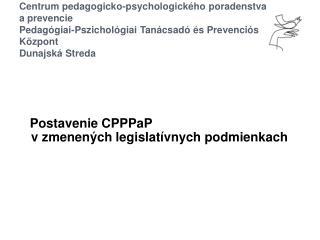 Postavenie CPPPaP  v zmenených legislatívnych podmienkach