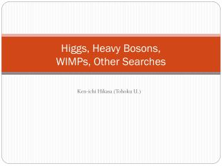Higgs, Heavy Bosons, WIMPs , Other Searches