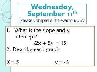 Wednesday, September 11 th Please complete the warm up  