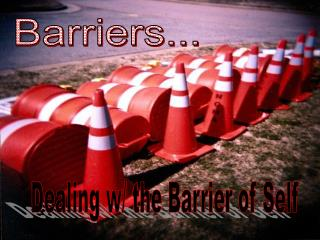 Barriers...