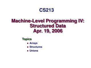 Machine-Level Programming IV: Structured Data Apr. 19, 2006